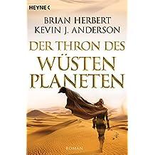 Der Thron des Wüstenplaneten: Roman (Der Wüstenplanet - Great Schools of Dune, Band 1)