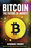 Bitcoin: The Future of Money? by Frisby, Dominic (2014) Paperback