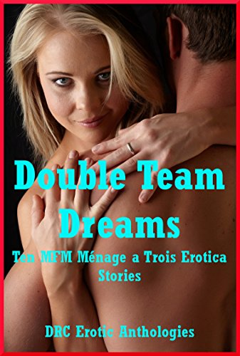 Double Team Dreams Ten Mfm Menage A Trois Erotica Stories By Drake Alice