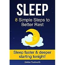 Sleep: 8 Simple Steps to Better Rest (Sleep Better, Insomnia, Sleep Help, Sleep Secrets) (English Edition)