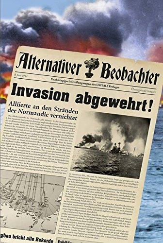 Alternativer Beobachter: Invasion abgewehrt!: Alliierte an den Stränden der Normandie vernichtet!