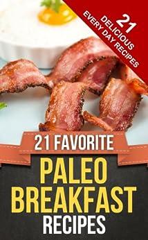 21 FAVORITE PALEO BREAKFAST RECIPES (Everyday Paleo Recipes Book 8) (English Edition) par [Cook, Happy]