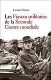 Les fiascos militaires de la seconde guerre mondiale : Quand l'Histoire tourne au fiasco (French Edition)