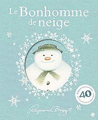 Le bonhomme de neige: édition spéciale 40e anniversaire par Raymond Briggs