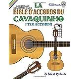 La Bible d'Accords du Cavaquinho: Accordage Standard DGBD 1,728 Accords (Fretted Friends Series)