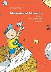 Motivational Moments - Das Buch, das dich auf das Leben mit anderen Augen blicken lässt: Ergreifende Kurzgeschichten zum Nachdenken und Handeln