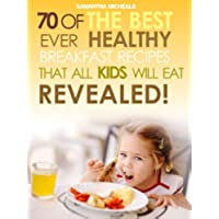 Kids Recipes Books: 70 Of The Best Ever Breakfast Recipes