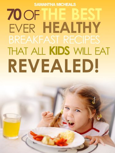 Kids Recipes Books: 70 Of The Best Ever Breakfast Recipes That All Kids Will Eat.....Revealed! (English Edition)