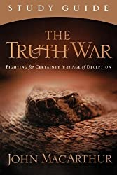 The Truth War Study Guide: Fighting for Certainty in an Age of Deception by John MacArthur (2007-06-01)