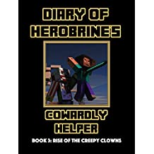 Rise of the Creepy Clowns (Diary of Herobrine's Cowardly Helper Book 3)