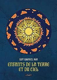 Enfants de la Terre et du Ciel par Guy Gavriel Kay