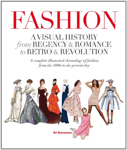 Fashion: A Visual History from Regency & Romance to Retro & Revolution