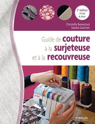 Guide de couture à la surjeteuse et à la recouvreuse par Sandra Guernier