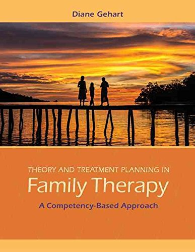 [(Theory and Treatment Planning in Family Therapy: Volume 5 : A Competency-Based Approach)] [By (author) Diane R. Gehart] published on (January, 2015)