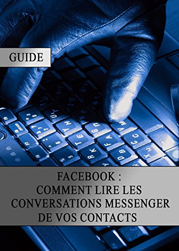 Facebook : Comment lire les conversations Messenger de vos contacts