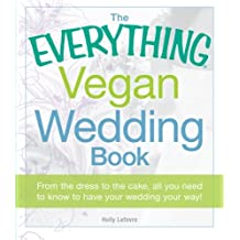 The Everything Vegan Wedding Book: From the Dress to the Cake, All You Need to Know to Have Your Wedding Your Way! (Everything Series)