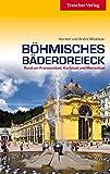 Böhmisches Bäderdreieck: Rund um Franzensbad, Karlsbad und Marienbad - André Micklitza