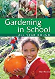 Gardening in School All Year Round: An Annual Programme of Gardening Activities Suitable for Primary School