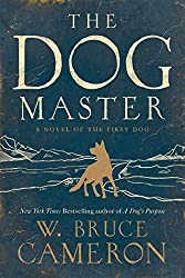 The Dog Master: A Novel of the First Dog by W Bruce Cameron (2015-08-04)