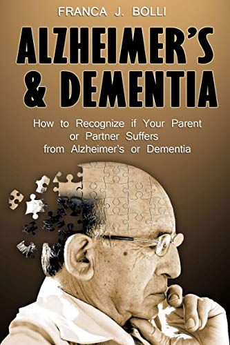 Alzheimer\'s & Dementia: How to Recognize if Your Parent or Partner Suffers from Alzheimer\'s or Dementia (English Edition)