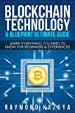 BlockChain Technology & Blueprint Ultimate Guide: Learn Everything You Need To Know  For Beginners & Experienced (Bitcoins, Cryptocurrencies, Smart Contracts, ... Investing, Ethereum, Cryptography Book 1)