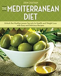Mediterranean Diet: Unlock the Mediterranean Secrets to Health and Weight Loss with Easy and Delicious Recipes by John Chatham (2013-03-01)