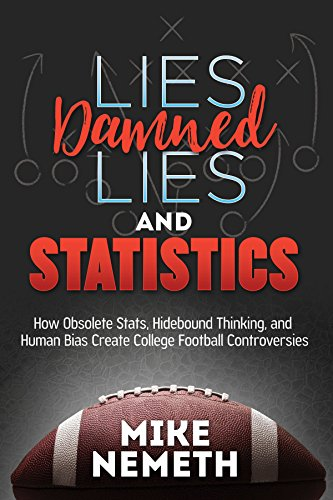 Lies, Damned Lies and Statistics: How Obsolete Stats, Hidebound Thinking, and Human Bias Create College Football Controversies (English Edition) por Mike Nemeth