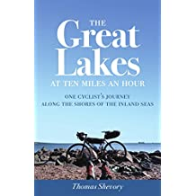 The Great Lakes at Ten Miles an Hour: One Cyclist's Journey Along the Shores of the Inland Seas