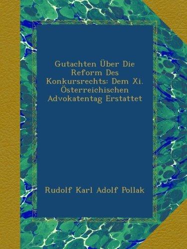 Gutachten Über Die Reform Des Konkursrechts: Dem Xi. Österreichischen Advokatentag Erstattet