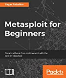Metasploit for Beginners: Create a threat-free environment with the best-in-class tool