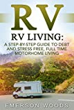 RV: RV Living: A Step-By-Step Guide to Debt and Stress Free, Full Time Motorhome Living (RV Living Full Time, Motorhome Living, Debt Free Retirement, Boondocking, Amazing Tips Secrets Hacks)