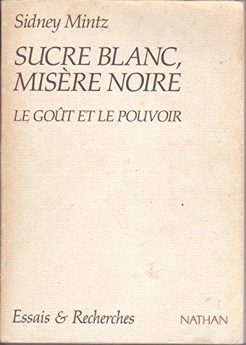 Sucre blanc, misère noire : Le goût et le pouvoir par Sidney-Wilfred Mintz