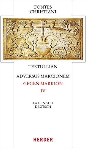 Adversus Marcionem - Gegen Markion IV: Lateinisch - Deutsch (Fontes Christiani 4. Folge)