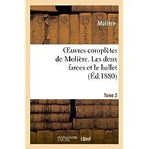 Oeuvres Completes de Moliere. Tome 2 Les Deux Farces Et Le Ballet (Litterature) by Moliere (2013-02-25)