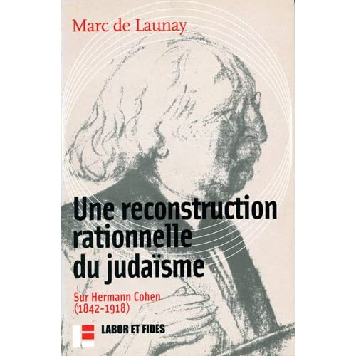 Une reconstruction rationnelle du judaïsme : Sur Hermann Cohen (1842-1918)