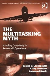 The Multitasking Myth: Handling Complexity in Real-World Operations (Ashgate Studies in Human Factors for Flight Operations) by Loukia D. Loukopoulos (2009-11-30)
