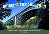 Bridging the Ouseburn: Celebrating 135 Years of Bridging the Ouseburn Valley, Newcastle Upon Tyne