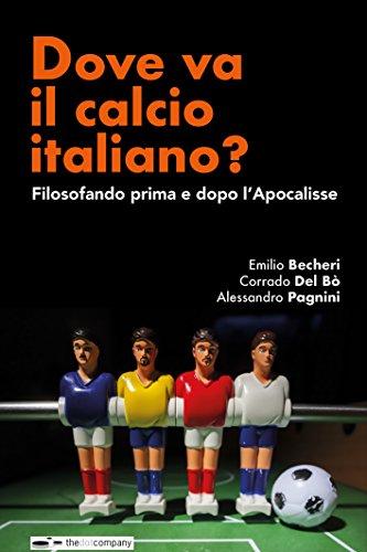 Dove va il calcio italiano?: Filosofando prima e dopo l'Apocalisse
