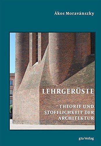 Lehrgerüste: Theorie und Stofflichkeit der Architektur -