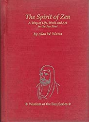 Spirit of Zen: A Way of Life, Work and Art in the Far East (Wisdom of the East Series) by Alan Wilson Watts (1992-02-06)