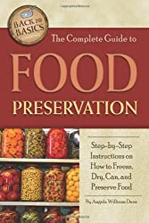 The Complete Guide to Food Preservation: Step-by-step Instructions on How to Freeze, Dry, Can, and Preserve Food (Back to Basics Cooking) by Angela Williams Duea (2010-10-22)