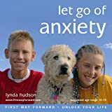 Let Go of Anxiety [First Way Forward - Unlock Your Life for children 10-15]