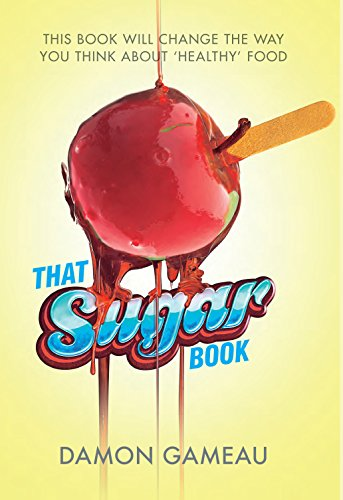 That Sugar Book: This book will change the way you think about 'healthy' food (English Edition)