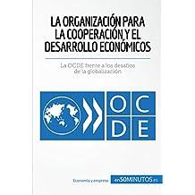 La Organización para la Cooperación y el Desarrollo Económicos: La OCDE frente a los desafíos de la globalización (Cultura económica) (Spanish Edition)