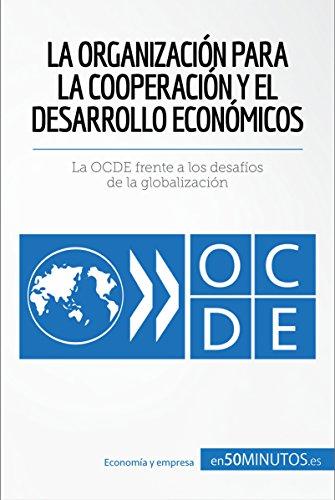 La Organización para la Cooperación y el Desarrollo Económicos: La OCDE frente a los desafíos de la globalización (Cultura económica)