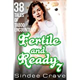 Fertile and Ready 7 - 38 Tales of Taboo Encounters (English Edition)
