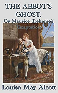 The Abbot's Ghost, Or Maurice Treheme's Temptation par  Louisa May Alcott