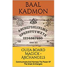 Ouija Board Magick  - Archangels Edition: Communicate And Harness The Power Of The Great Archangels (English Edition)