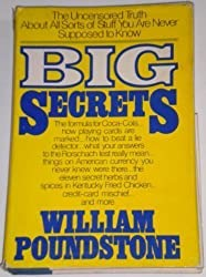 Big Secrets: The Uncensored Truth About All Sorts of Stuff You Are Never Supposed to Know by William Poundstone (1983-10-01)