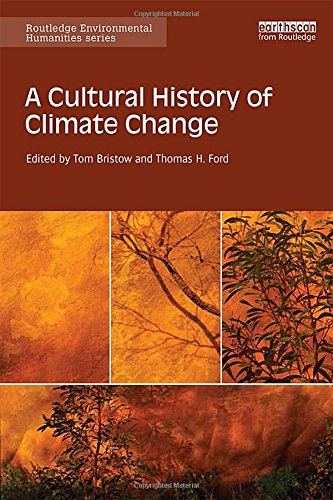 A Cultural History of Climate Change (Routledge Environmental Humanities)